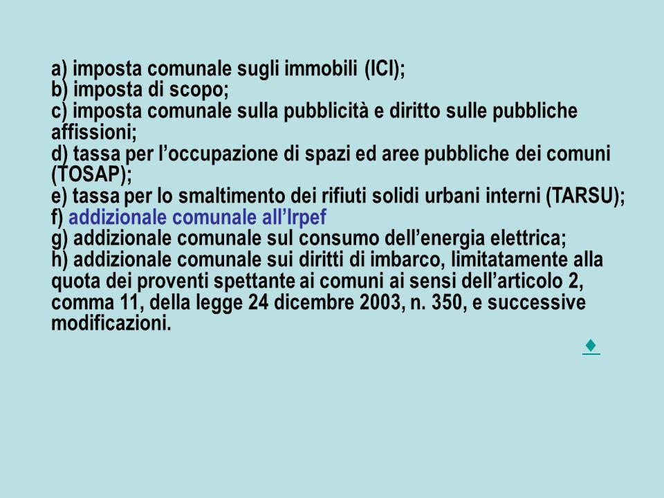 a) imposta comunale sugli immobili (ICI); b) imposta di scopo; c) imposta comunale sulla pubblicità e diritto sulle pubbliche affissioni; d) tassa per