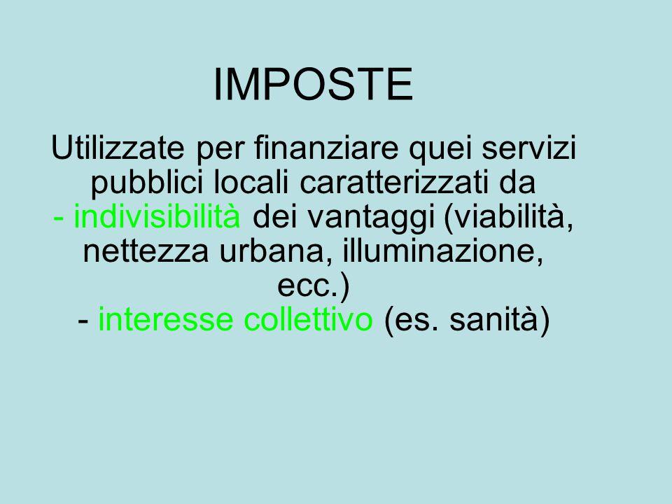 IMPOSTE Utilizzate per finanziare quei servizi pubblici locali caratterizzati da - indivisibilità dei vantaggi (viabilità, nettezza urbana, illuminazi