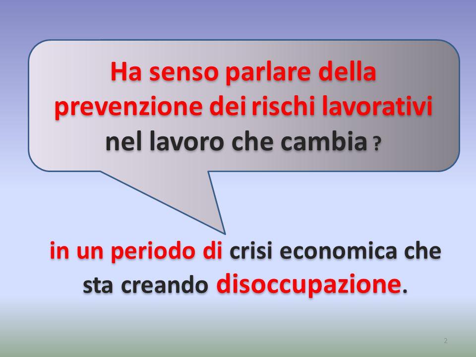 2 Ha senso parlare della prevenzione dei rischi lavorativi nel lavoro che cambia .