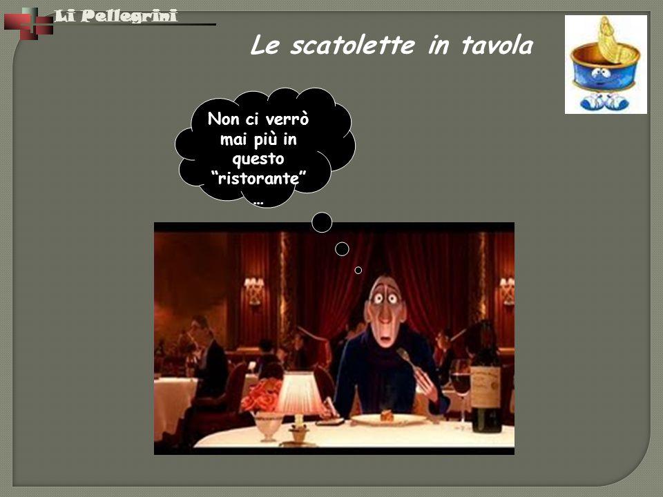 """Li Pellegrini Non ci verrò mai più in questo """"ristorante"""" … Le scatolette in tavola"""