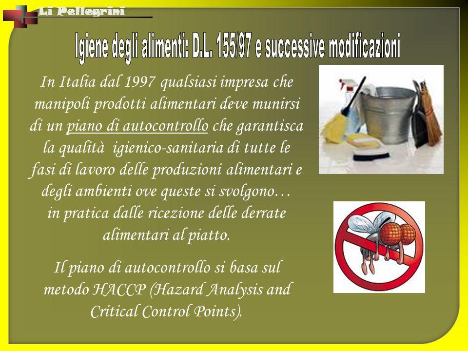 Li Pellegrini In Italia dal 1997 qualsiasi impresa che manipoli prodotti alimentari deve munirsi di un piano di autocontrollo che garantisca la qualit