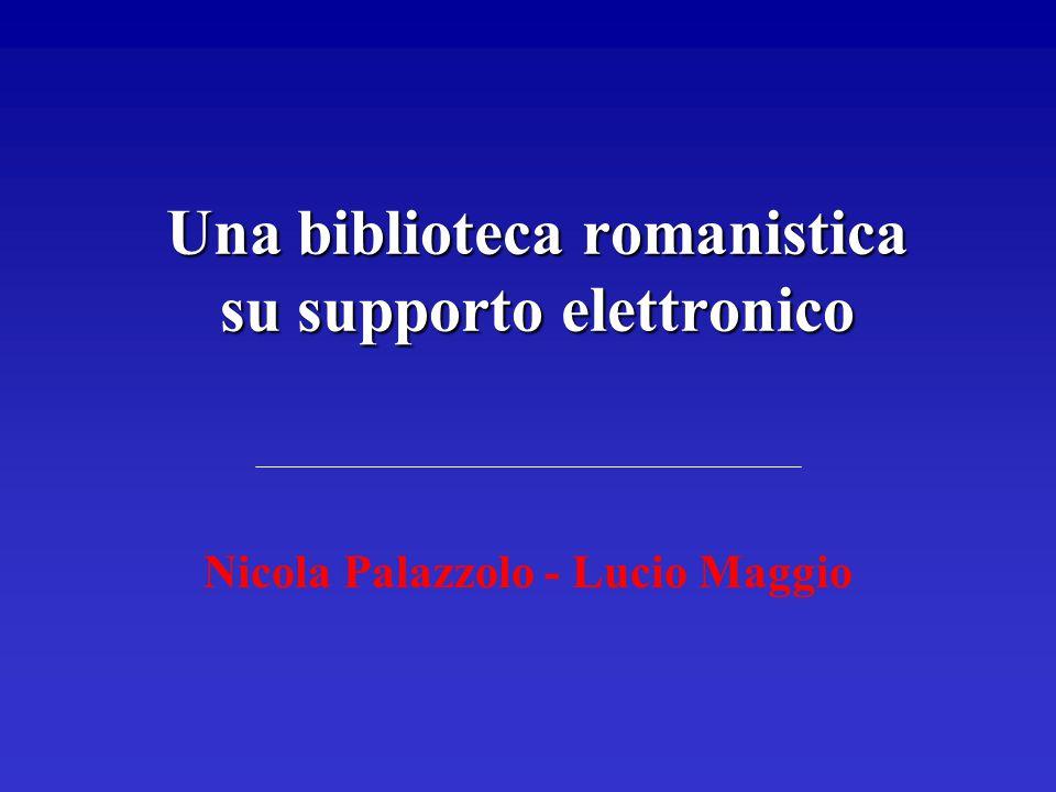 Una biblioteca romanistica su supporto elettronico Nicola Palazzolo - Lucio Maggio