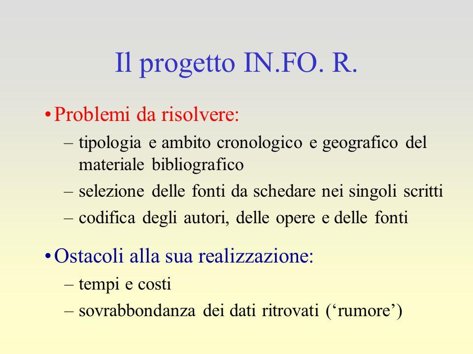 Il progetto IN.FO. R. Problemi da risolvere: –tipologia e ambito cronologico e geografico del materiale bibliografico –selezione delle fonti da scheda