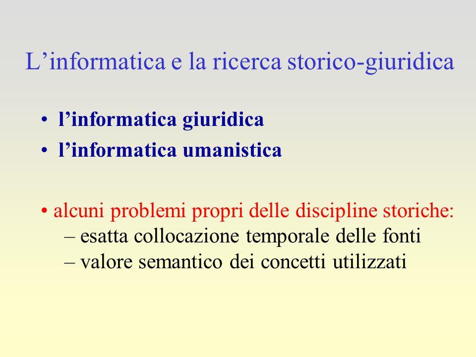 L'informatica e la ricerca storico-giuridica l'informatica giuridica l'informatica umanistica alcuni problemi propri delle discipline storiche: – esat