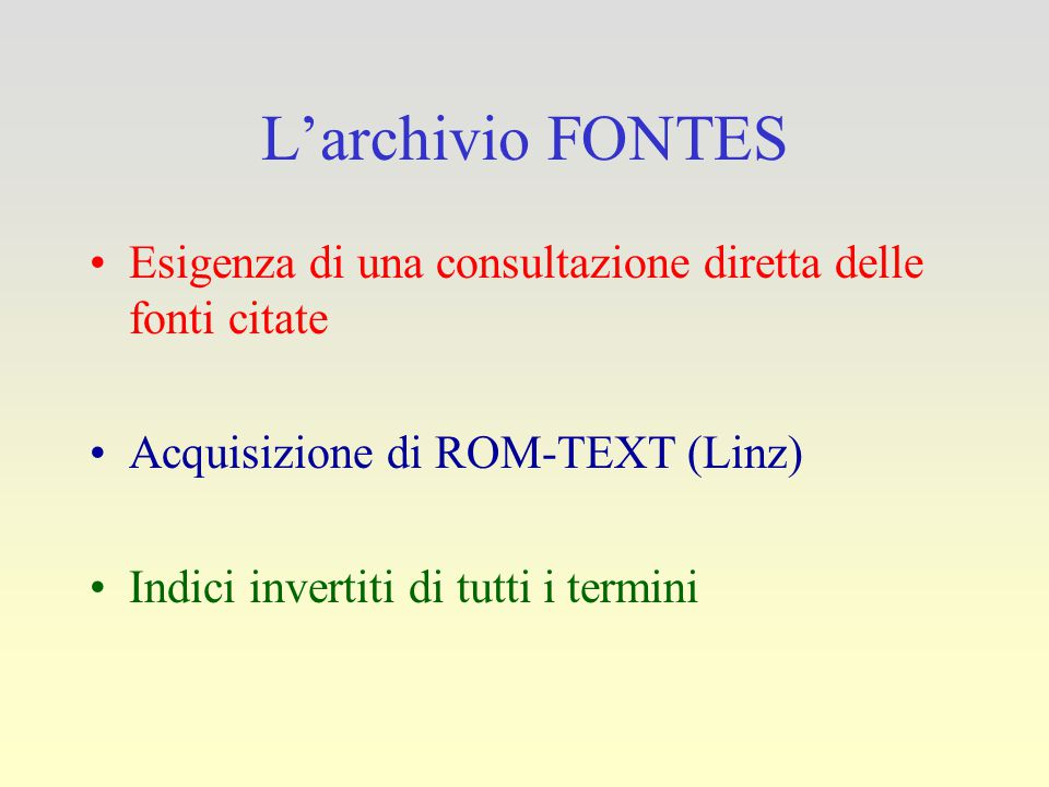 L'archivio FONTES Esigenza di una consultazione diretta delle fonti citate Acquisizione di ROM-TEXT (Linz) Indici invertiti di tutti i termini