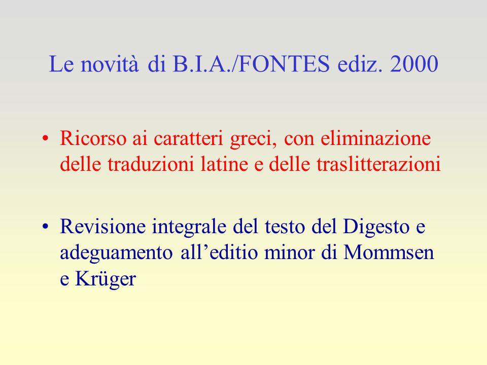 Le novità di B.I.A./FONTES ediz. 2000 Ricorso ai caratteri greci, con eliminazione delle traduzioni latine e delle traslitterazioni Revisione integral