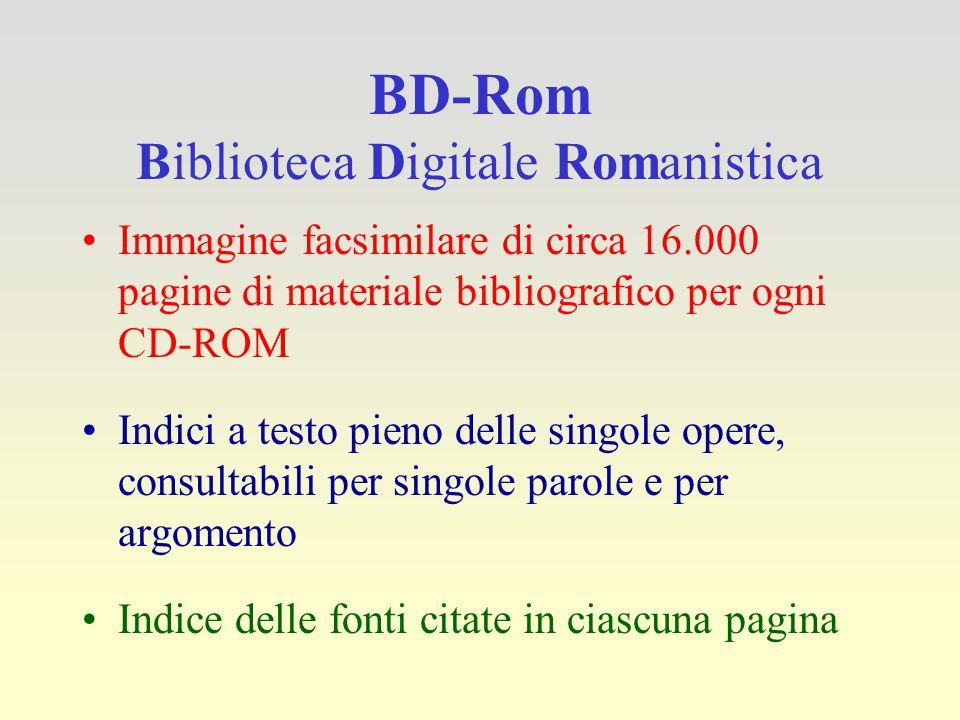 BD-Rom Biblioteca Digitale Romanistica Immagine facsimilare di circa 16.000 pagine di materiale bibliografico per ogni CD-ROM Indici a testo pieno del