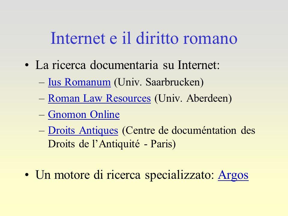 Internet e il diritto romano La ricerca documentaria su Internet: –Ius Romanum (Univ. Saarbrucken)Ius Romanum –Roman Law Resources (Univ. Aberdeen)Rom