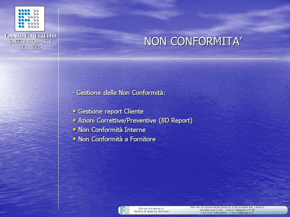 NON CONFORMITA' - Gestione delle Non Conformità: Gestione report Cliente Gestione report Cliente Azioni Correttive/Preventive (8D Report) Azioni Corre