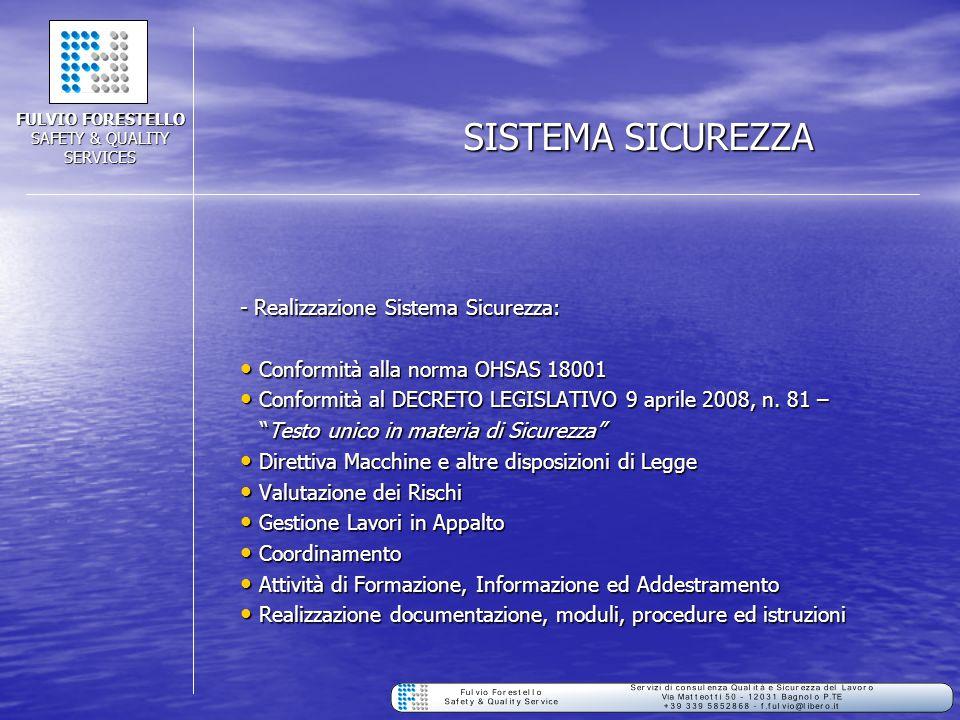 SISTEMA SICUREZZA - Realizzazione Sistema Sicurezza: Conformità alla norma OHSAS 18001 Conformità alla norma OHSAS 18001 Conformità al DECRETO LEGISLA