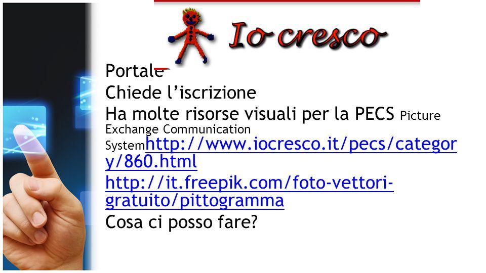 Portale Chiede l'iscrizione Ha molte risorse visuali per la PECS Picture Exchange Communication System http://www.iocresco.it/pecs/categor y/860.html