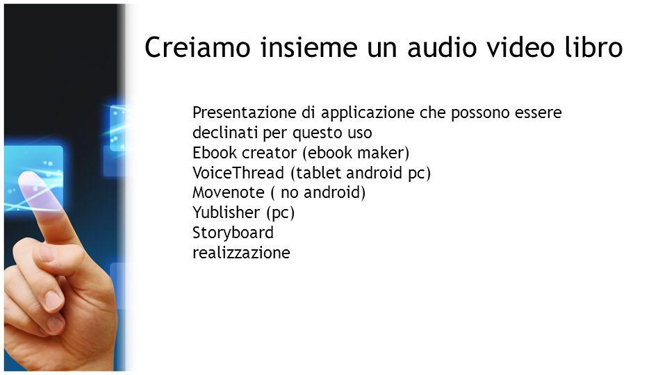 Creiamo insieme un audio video libro Presentazione di applicazione che possono essere declinati per questo uso Ebook creator (ebook maker) VoiceThread