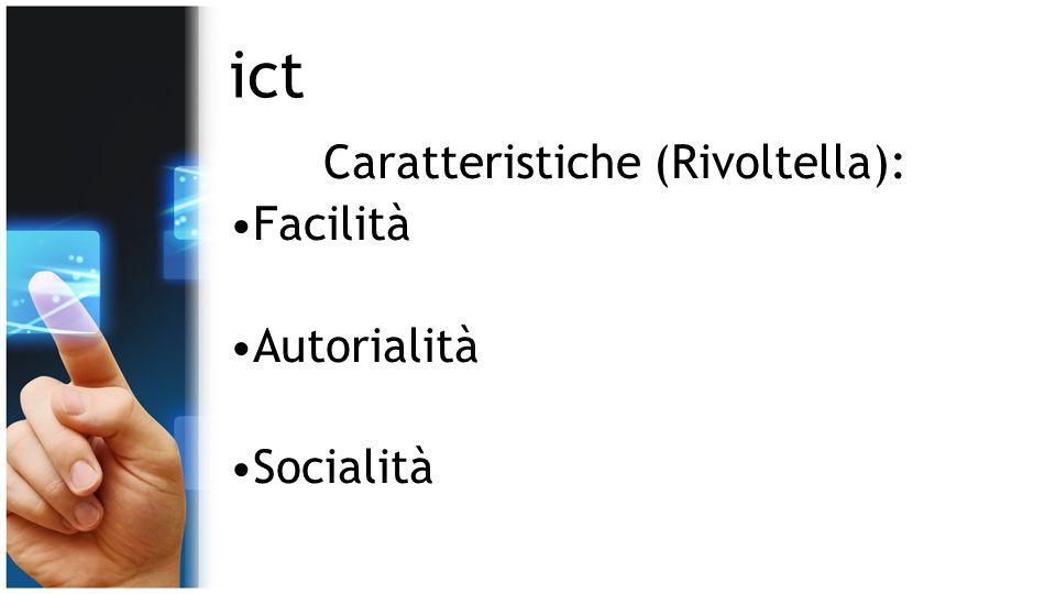 ict Caratteristiche (Rivoltella): Facilità Autorialità Socialità