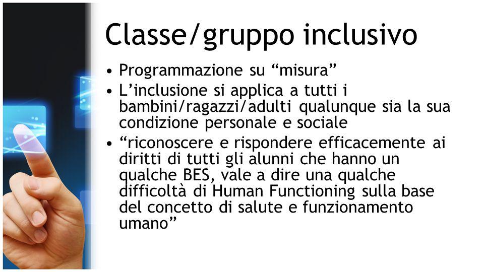"""Classe/gruppo inclusivo Programmazione su """"misura"""" L'inclusione si applica a tutti i bambini/ragazzi/adulti qualunque sia la sua condizione personale"""