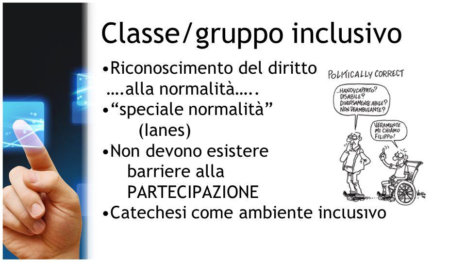 """Classe/gruppo inclusivo Riconoscimento del diritto ….alla normalità….. """"speciale normalità"""" (Ianes) Non devono esistere barriere alla PARTECIPAZIONE C"""