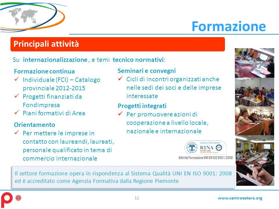 12www.centroestero.org Il settore formazione opera in rispondenza al Sistema Qualità UNI EN ISO 9001: 2008 ed è accreditato come Agenzia Formativa dal