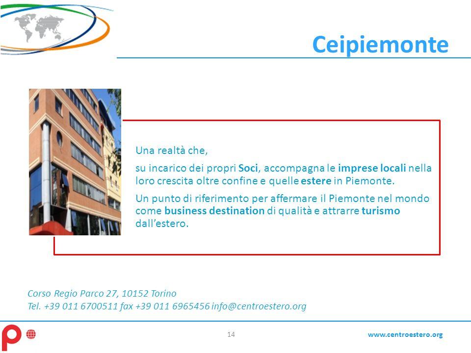 Ceipiemonte 14www.centroestero.org Corso Regio Parco 27, 10152 Torino Tel. +39 011 6700511 fax +39 011 6965456 info@centroestero.org Una realtà che, s