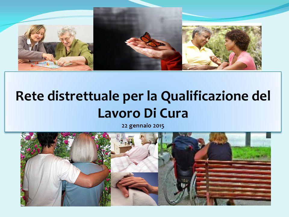 Rete distrettuale per la Qualificazione del Lavoro Di Cura 22 gennaio 2015