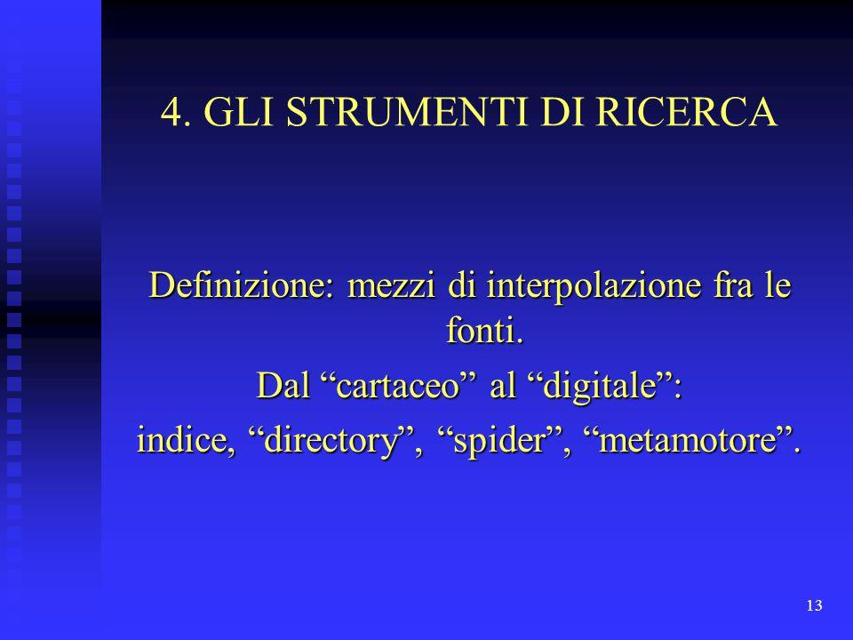 """13 4. GLI STRUMENTI DI RICERCA Definizione: mezzi di interpolazione fra le fonti. Dal """"cartaceo"""" al """"digitale"""": indice, """"directory"""", """"spider"""", """"metamo"""