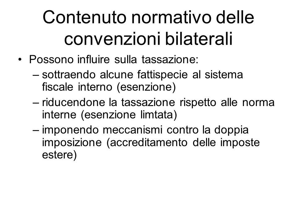 Contenuto normativo delle convenzioni bilaterali Possono influire sulla tassazione: –sottraendo alcune fattispecie al sistema fiscale interno (esenzio