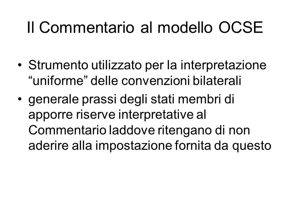 Il Commentario al modello OCSE Strumento utilizzato per la interpretazione uniforme delle convenzioni bilaterali generale prassi degli stati membri di apporre riserve interpretative al Commentario laddove ritengano di non aderire alla impostazione fornita da questo