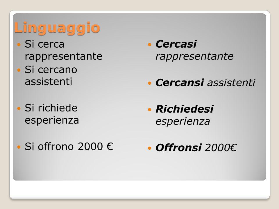 Linguaggio Si cerca rappresentante Si cercano assistenti Si richiede esperienza Si offrono 2000 € Cercasi rappresentante Cercansi assistenti Richiedes