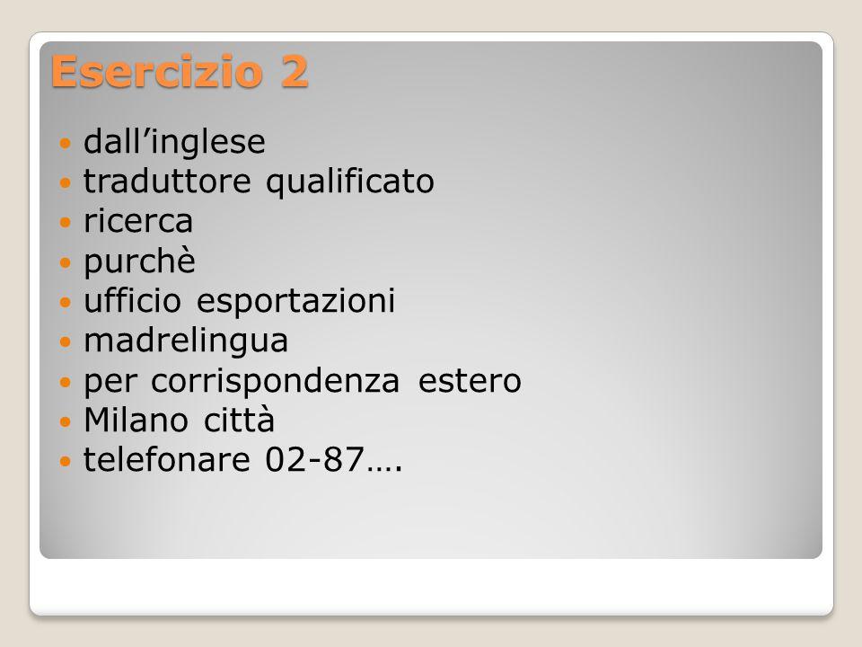Esercizio 2 dall'inglese traduttore qualificato ricerca purchè ufficio esportazioni madrelingua per corrispondenza estero Milano città telefonare 02-87….