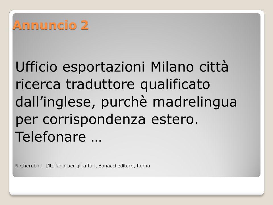 Annuncio 2 Ufficio esportazioni Milano città ricerca traduttore qualificato dall'inglese, purchè madrelingua per corrispondenza estero. Telefonare … N