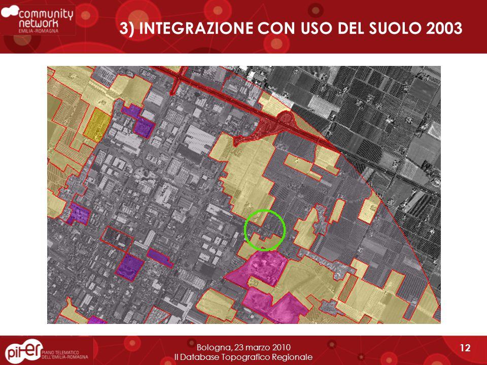 3) INTEGRAZIONE CON USO DEL SUOLO 2003 Bologna, 23 marzo 2010 Il Database Topografico Regionale 12
