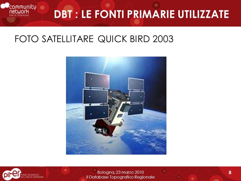 DBT : LE FONTI PRIMARIE UTILIZZATE FOTO SATELLITARE QUICK BIRD 2003 Bologna, 23 marzo 2010 Il Database Topografico Regionale 8
