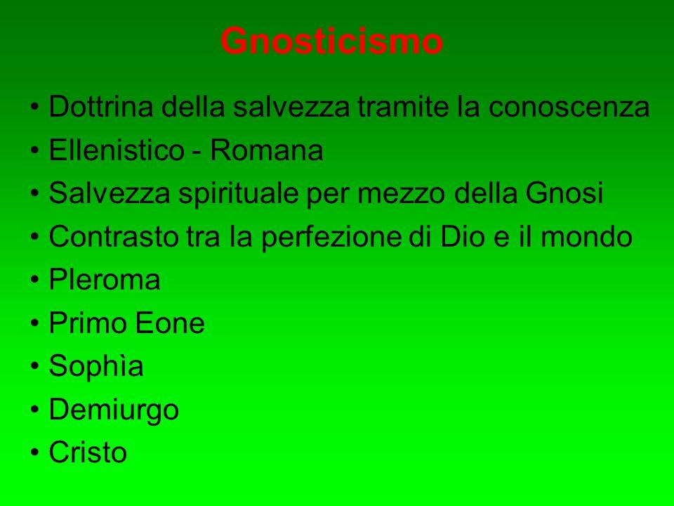 Gnosticismo Dottrina della salvezza tramite la conoscenza Ellenistico - Romana Salvezza spirituale per mezzo della Gnosi Contrasto tra la perfezione d