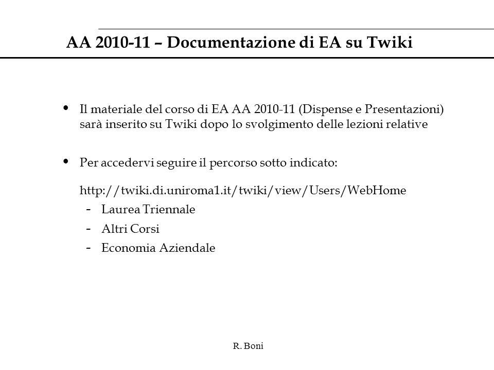 R. Boni AA 2010-11 – Documentazione di EA su Twiki Il materiale del corso di EA AA 2010-11 (Dispense e Presentazioni) sarà inserito su Twiki dopo lo s
