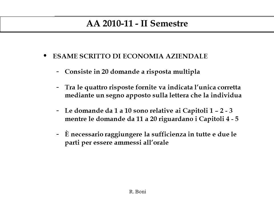 R. Boni AA 2010-11 - II Semestre ESAME SCRITTO DI ECONOMIA AZIENDALE - Consiste in 20 domande a risposta multipla - Tra le quattro risposte fornite va