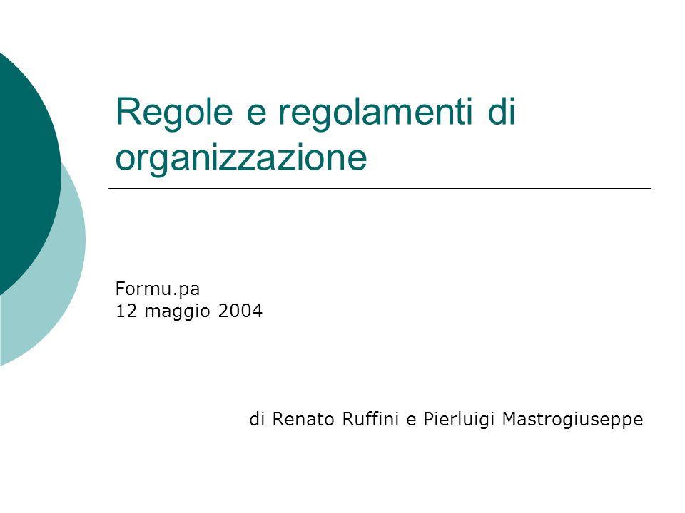 Regole e regolamenti di organizzazione Formu.pa 12 maggio 2004 di Renato Ruffini e Pierluigi Mastrogiuseppe