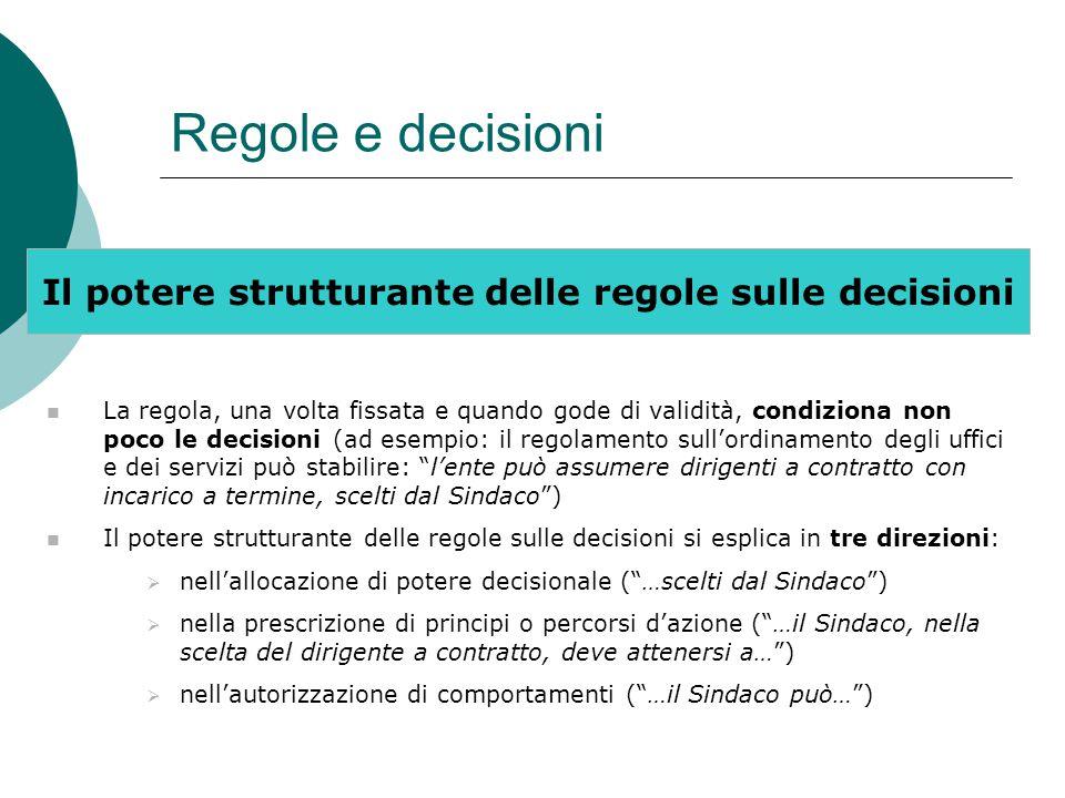 Regole e decisioni Il potere strutturante delle regole sulle decisioni La regola, una volta fissata e quando gode di validità, condiziona non poco le