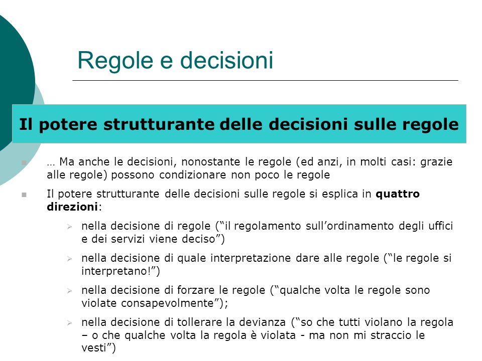 Regole e decisioni Il potere strutturante delle decisioni sulle regole … Ma anche le decisioni, nonostante le regole (ed anzi, in molti casi: grazie a