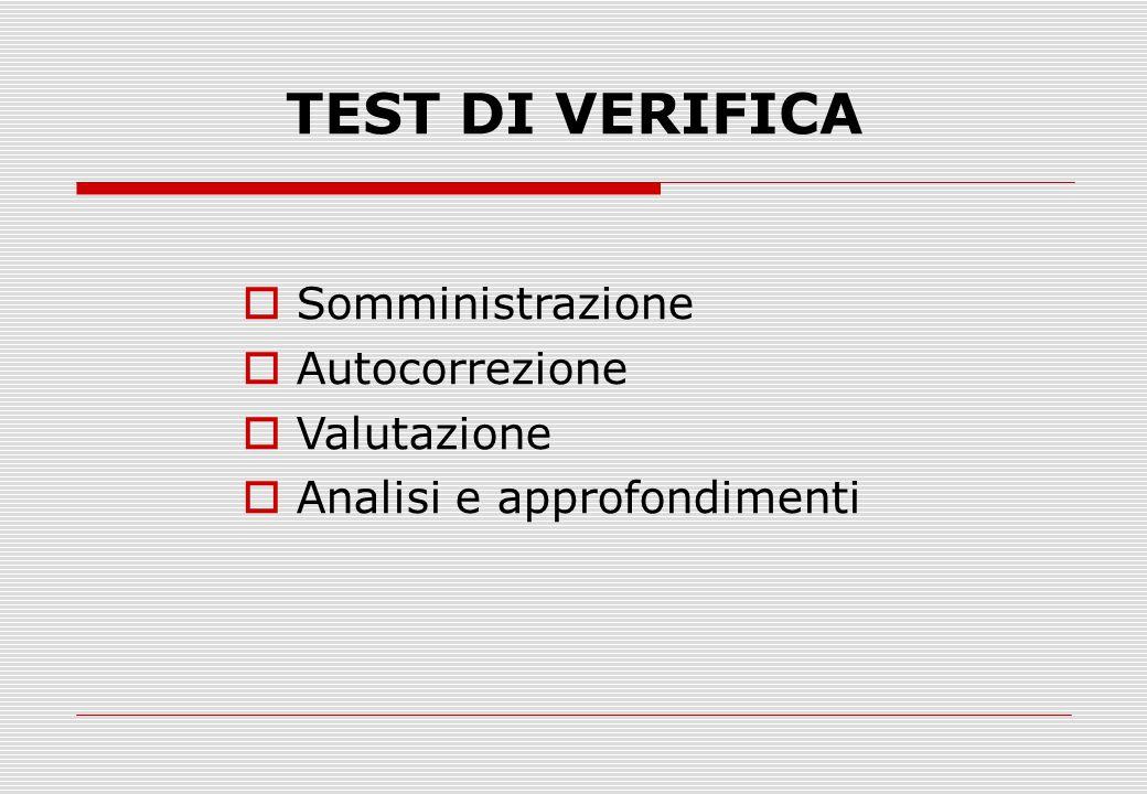 TEST DI VERIFICA  Somministrazione  Autocorrezione  Valutazione  Analisi e approfondimenti