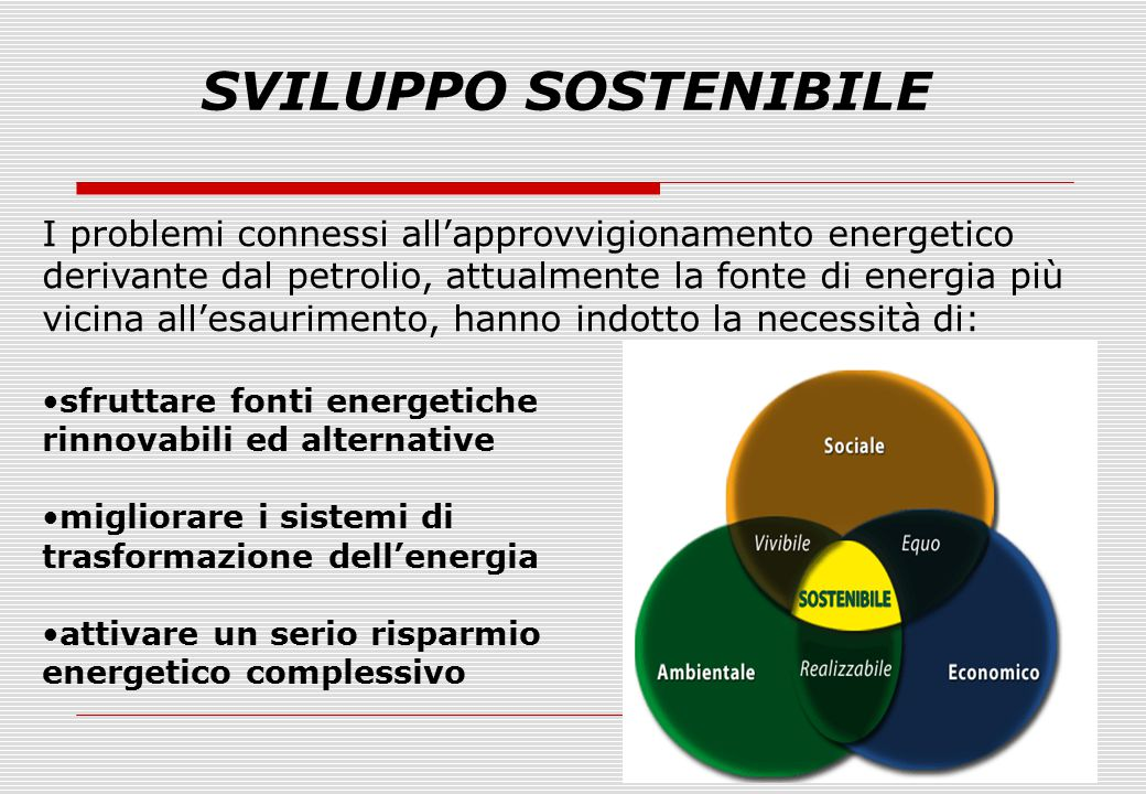 SVILUPPO SOSTENIBILE I problemi connessi all'approvvigionamento energetico derivante dal petrolio, attualmente la fonte di energia più vicina all'esau