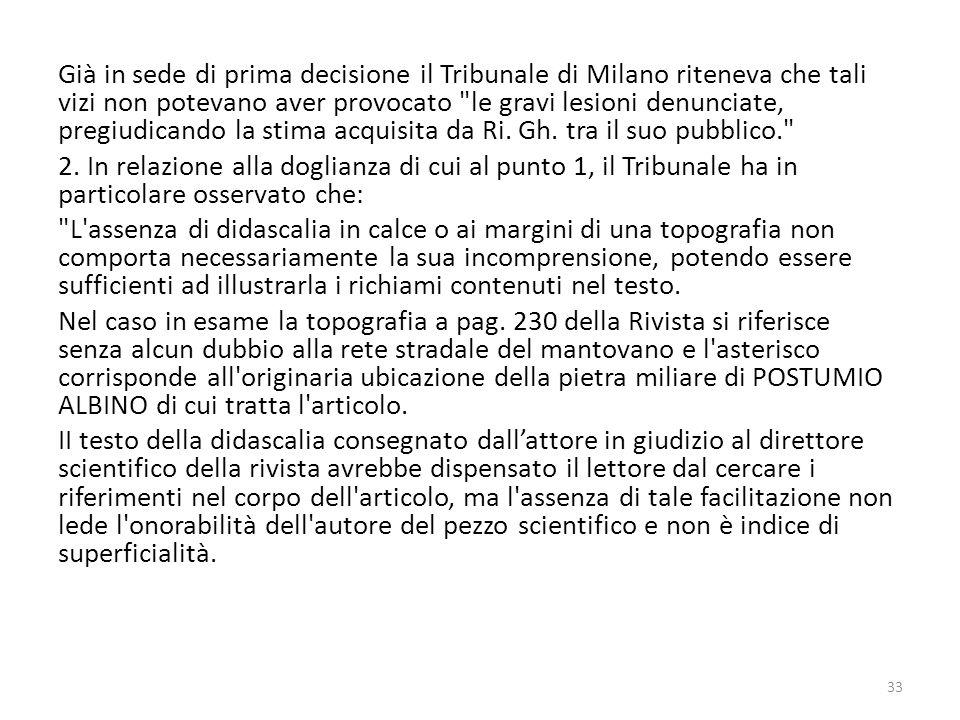 Già in sede di prima decisione il Tribunale di Milano riteneva che tali vizi non potevano aver provocato le gravi lesioni denunciate, pregiudicando la stima acquisita da Ri.