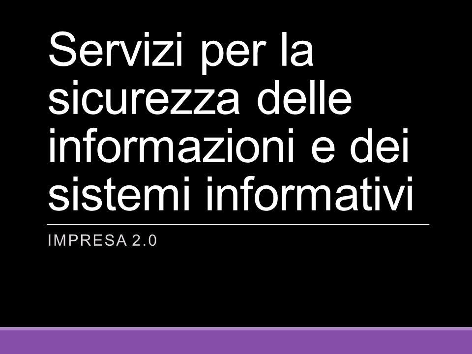 Servizi per la sicurezza delle informazioni e dei sistemi informativi IMPRESA 2.0