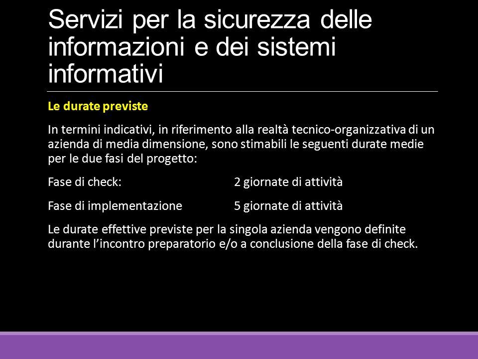 Servizi per la sicurezza delle informazioni e dei sistemi informativi Le durate previste In termini indicativi, in riferimento alla realtà tecnico-org