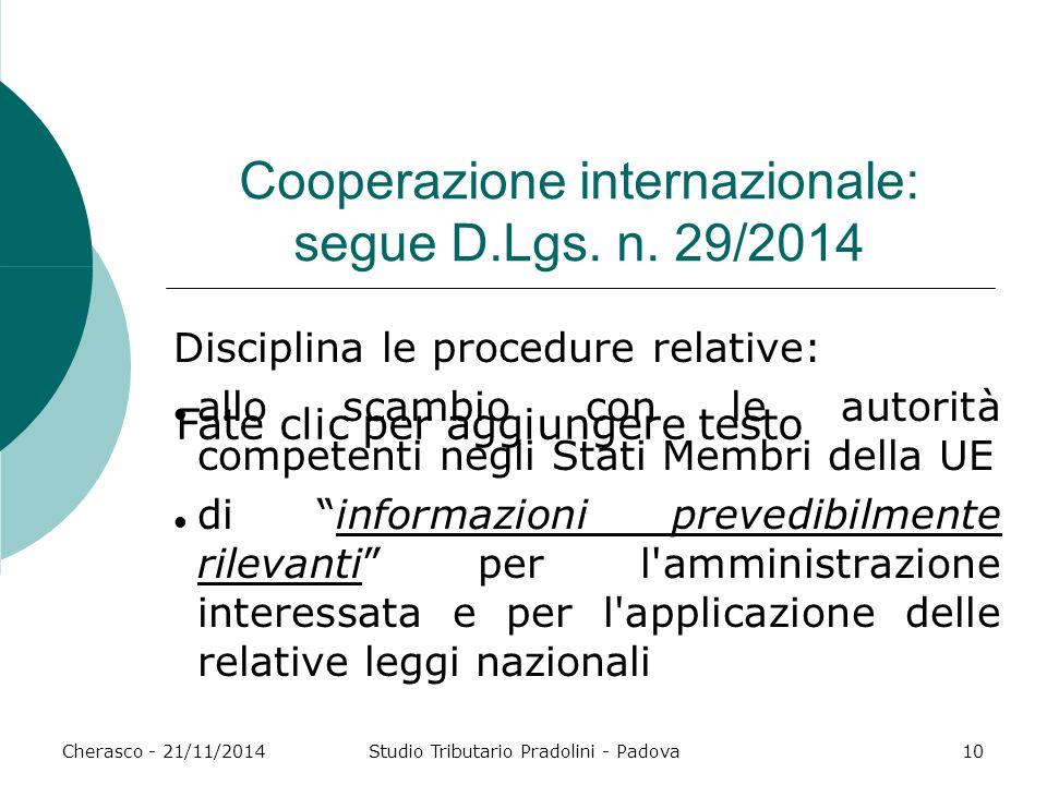 Fate clic per aggiungere testo Cherasco - 21/11/2014Studio Tributario Pradolini - Padova10 Cooperazione internazionale: segue D.Lgs. n. 29/2014 Discip
