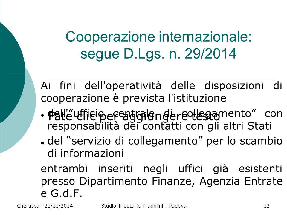 Fate clic per aggiungere testo Cherasco - 21/11/2014Studio Tributario Pradolini - Padova12 Cooperazione internazionale: segue D.Lgs. n. 29/2014 Ai fin