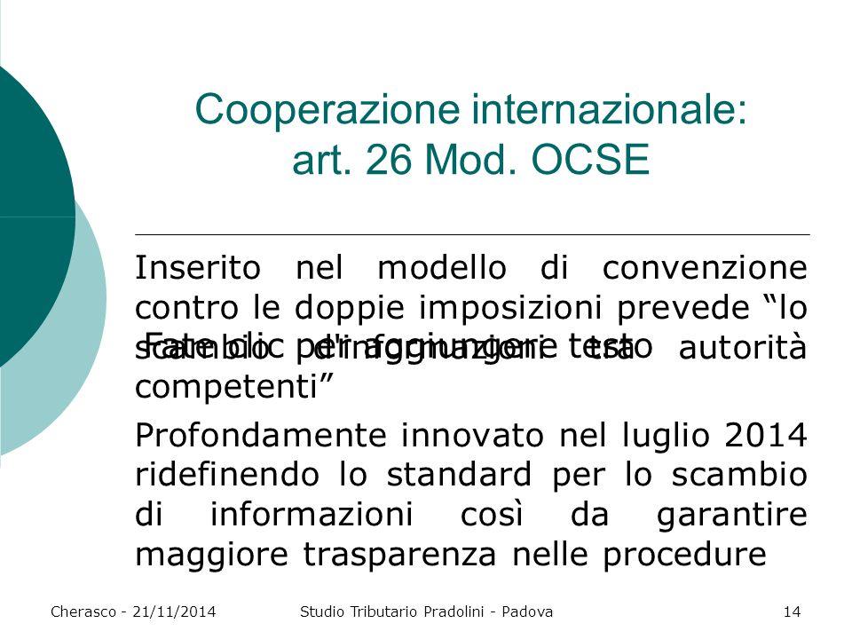 Fate clic per aggiungere testo Cherasco - 21/11/2014Studio Tributario Pradolini - Padova14 Cooperazione internazionale: art. 26 Mod. OCSE Inserito nel