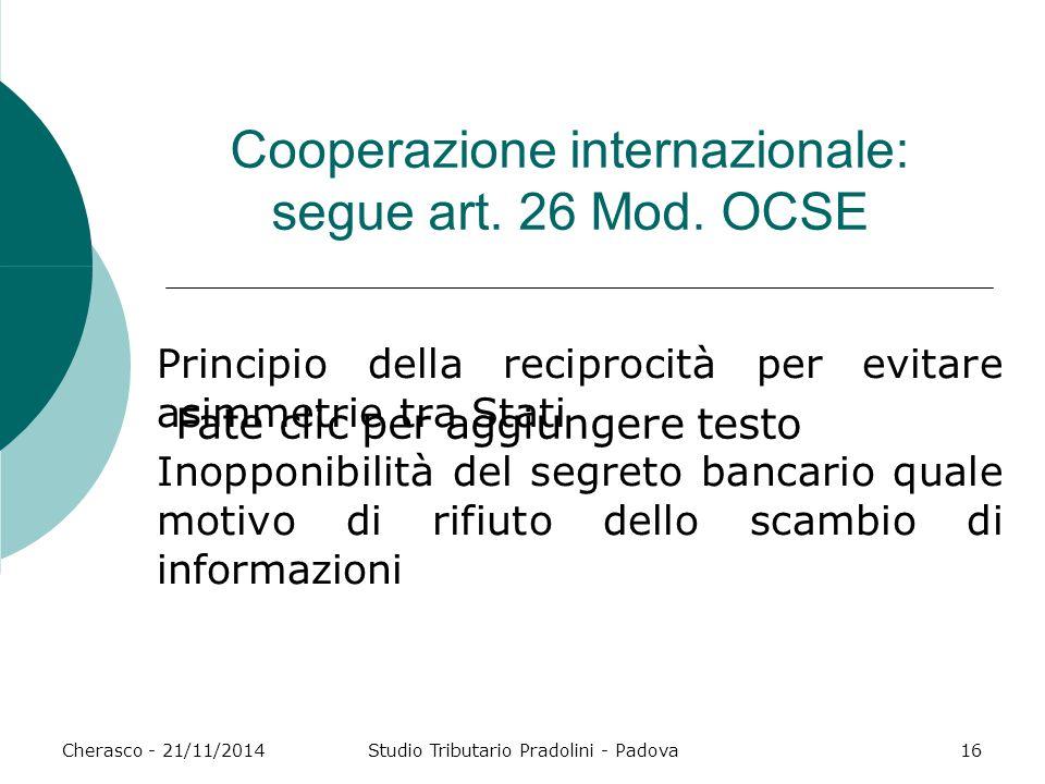 Fate clic per aggiungere testo Cherasco - 21/11/2014Studio Tributario Pradolini - Padova16 Cooperazione internazionale: segue art. 26 Mod. OCSE Princi