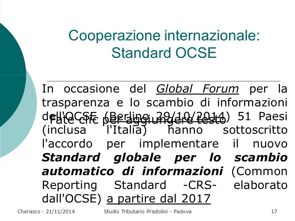Fate clic per aggiungere testo Cherasco - 21/11/2014Studio Tributario Pradolini - Padova17 Cooperazione internazionale: Standard OCSE In occasione del