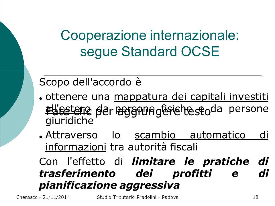 Fate clic per aggiungere testo Cherasco - 21/11/2014Studio Tributario Pradolini - Padova18 Cooperazione internazionale: segue Standard OCSE Scopo dell