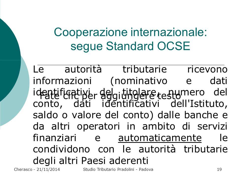Fate clic per aggiungere testo Cherasco - 21/11/2014Studio Tributario Pradolini - Padova19 Cooperazione internazionale: segue Standard OCSE Le autorit