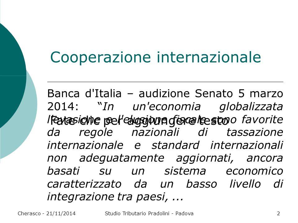 Fate clic per aggiungere testo Cherasco - 21/11/2014Studio Tributario Pradolini - Padova2 Cooperazione internazionale Banca d'Italia – audizione Senat