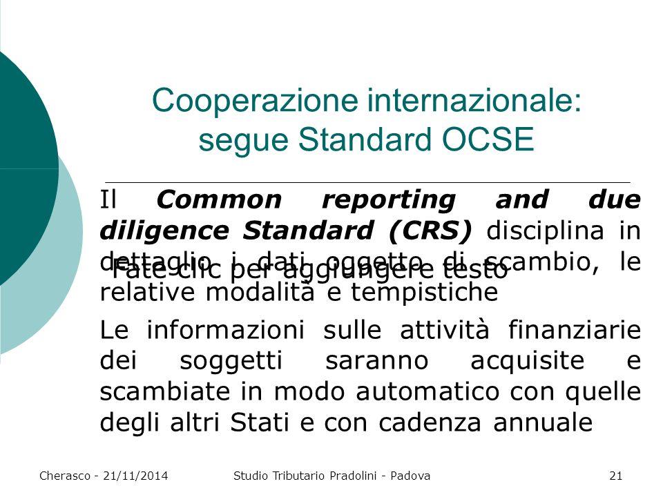 Fate clic per aggiungere testo Cherasco - 21/11/2014Studio Tributario Pradolini - Padova21 Cooperazione internazionale: segue Standard OCSE Il Common